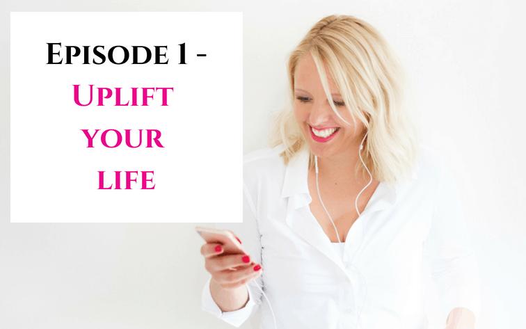 Episode 1 - Uplift your life 1