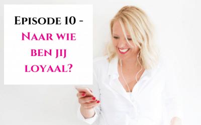 Episode 10 – Naar wie ben jij loyaal?