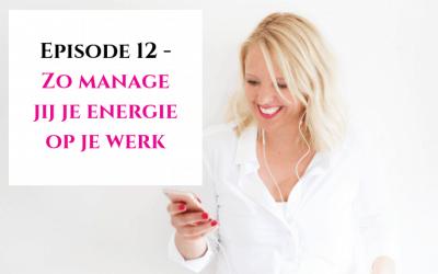 Episode 12 – Zo manage jij je energie op je werk