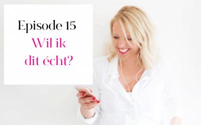Episode 15 – Wil ik dit écht?