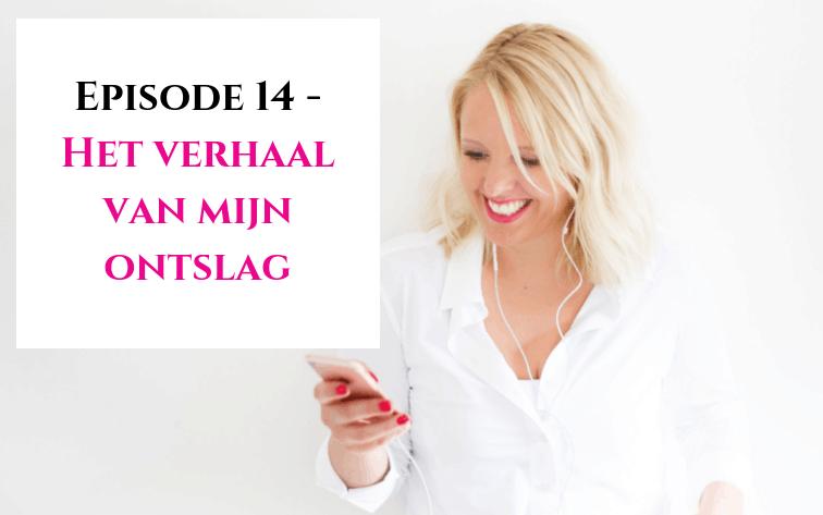 Episode 14 - Het verhaal van mijn ontslag 1